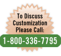 To discuss customization, please call: 1-800-336-7795