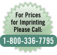 For Prices for Imprinting, please call: 1-800-336-7795